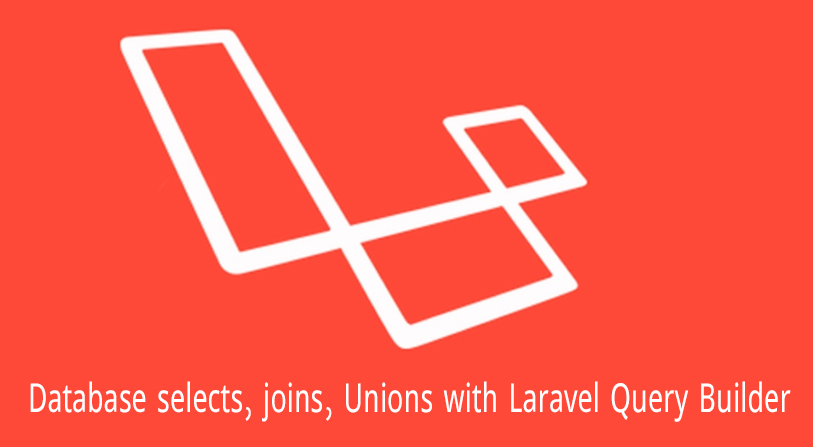Database selects, joins, Unions with Query Builder