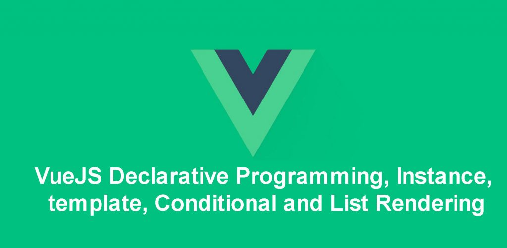 VueJS-Declarative-Programming,-Instance,-template,-Conditional-and-List-RenderingVueJS-Declarative-Programming,-Instance,-template,-Conditional-and-List-Rendering