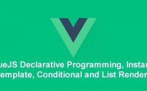 Learning Vue.js in Bangla Part-2: VueJS Declarative Programming, Instance, template and Conditional Rendering